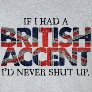 if-i-had-a-british-accent-id-never-shut-up